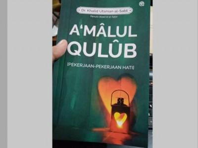 A'malul Qulub: Menyelami Pekerjaan-pekerjaan Hati