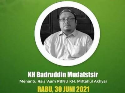 Innalillahi, Menantu Rais Aam PBNU KH Badruddin Mudatstsir Wafat