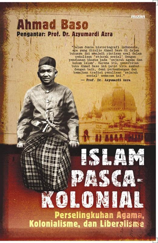 Islam Pascakolonial: Perselingkuhan Agama, Kolonialisme, dan Liberalisme